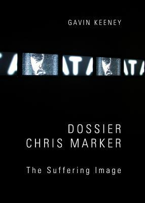 Dossier Chris Marker: The Suffering Image Gavin Keeney