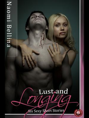 Lust and Longing: Six Sexy Short Stories  by  Naomi Bellina