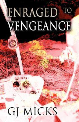 Enraged to Vengeance G.j. Micks