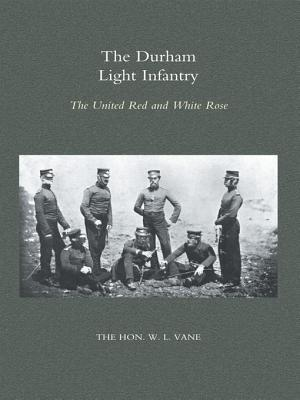 Durham Light Infantry: The United Red and White Rose W.L. Vane