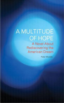 A Multitude of Hope: A Novel about Rediscovering the American Dream  by  Peter Weddle