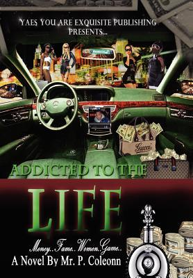 Addicted to the Life: Money, Fame, Women, Game  by  MR P Coleonn