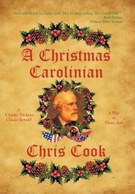 A Christmas Carolinian: A Play in Three Acts Chris Cook
