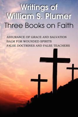 Writings of William S. Plumer, Three Books on Faith  by  William S. Plumer