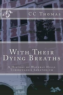 With Their Dying Breaths: A History of Waverly Hills Tuberculosis Sanatorium C.C. Thomas
