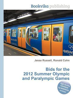 Bids for the 2012 Summer Olympic and Paralympic Games  by  Jesse Russell