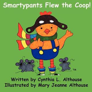 Smartypants Flew the COOP  by  Cynthia L. Althouse