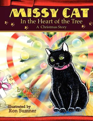 Missy Cat in the Heart of the Tree a Christmas Story: A Christmas Story  by  Kathy Purdy