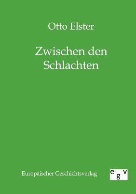 Zwischen Den Schlachten  by  Otto Elster
