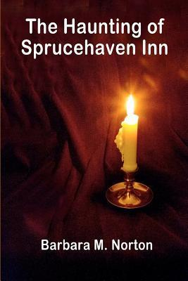 The Haunting of Sprucehaven Inn: A Paranormal Club Mystery  by  Barbara M. Norton