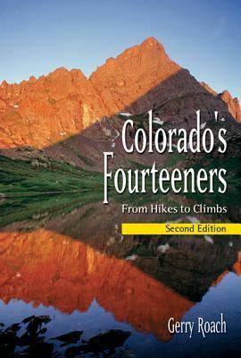 Colorados Fourteener: From Hikes to Climbs Gerry Roach