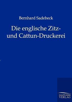 Die Englische Zitz- Und Cattun-Druckerei  by  Bernhard Sadebeck