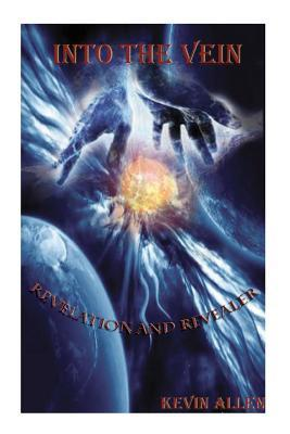 into the vein: revelation an revealer  by  Kevin Allen