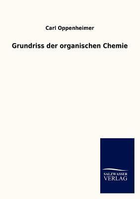 Grundriss Der Organischen Chemie  by  Carl Oppenheimer