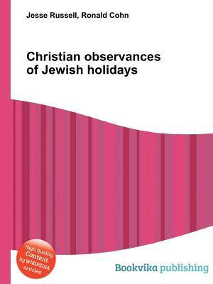 Christian Observances of Jewish Holidays  by  Jesse Russell