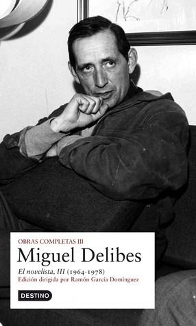 Obras Completas III: El novelista, III (1964-1978) Miguel Delibes