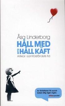 Håll med eller håll käft: Artiklar i samförståndets tid  by  Åsa Linderborg