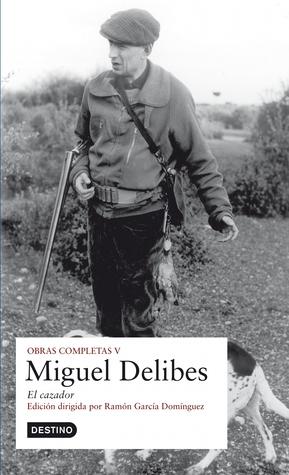 Obras Completas V: El cazador  by  Miguel Delibes