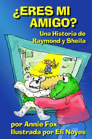 ¿Eres Mi Amigo? Una Historia de Raymond y Sheila Annie Fox