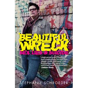 Beautiful Wreck: Sex, Lies & Suicide  by  Stephanie Schroeder