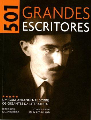 501 Grandes Escritores: Um Guia Abrangente Sobre os Gigantes da Literatura Julian Patrick