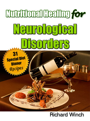 31 Special Diet Dinner Recipes (Nutritional Healing for Neurological Disorders, #3)  by  Richard Winch