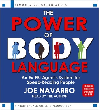 The Power of Body Language: An Ex-FBI Agents System for Speed-Reading People Joe Navarro