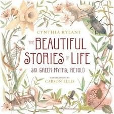 The Beautiful Stories of Life: Six Greek Myths, Retold Cynthia Rylant
