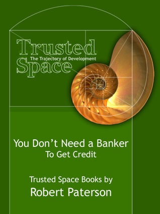 You Dont Need a Banker - To Get Credit (Trusted Space Books, #2) Robert  Paterson