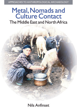 Metal, Nomads and Culture Contact: The Middle East and North Africa Nils Anfinset
