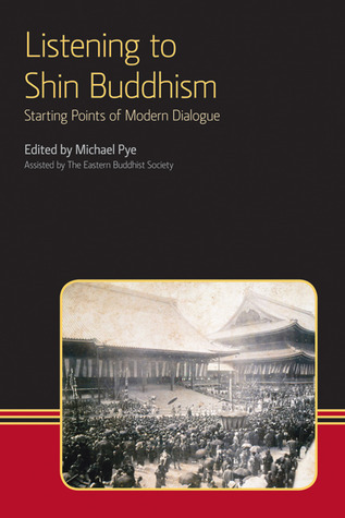 Listening to Shin Buddhism: Starting Points of Modern Dialogue  by  Michael Pye