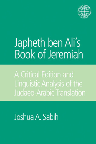 Japheth Ben Alis Book of Jeremiah: A Critical Edition and Linguistic Analysis of the Judaeo-Arabic Translation Bible O T Jeremiah Arabic Japheth Ben Al
