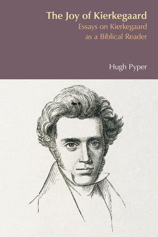 The Joy of Kierkegaard: Essays on Kierkegaard as a Biblical Reader  by  Hugh Pyper