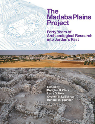 The Madaba Plains Project: Forty Years of Archaeological Research Into Jordans Past Douglas R. Clark