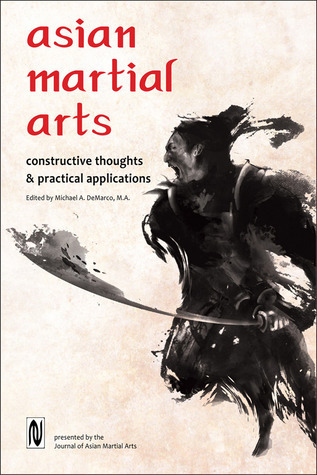 Asian Martial Arts: Constructive Thoughts and Practical Applications Michael DeMarco