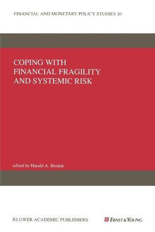 Coping with Financial Fragility and Systemic Risk  by  Harald A. Benink