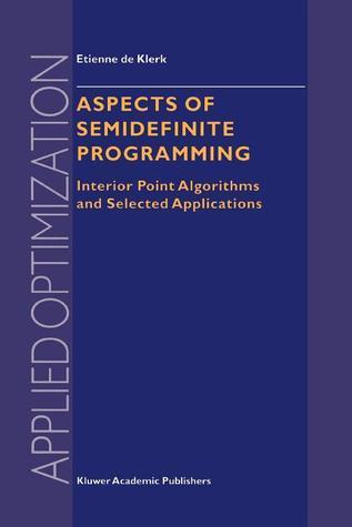 Aspects of Semidefinite Programming: Interior Point Algorithms and Selected Applications E. de Klerk