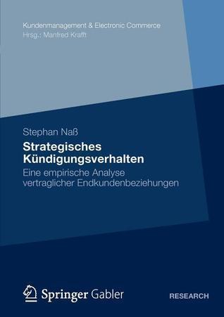 Strategisches Kundigungsverhalten: Eine Empirische Analyse Vertraglicher Endkundenbeziehungen  by  Stephan Na