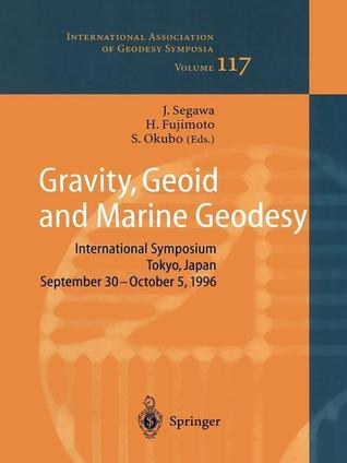 Gravity, Geoid and Marine Geodesy: International Symposium No. 117 Tokyo, Japan, September 30 October 5, 1996  by  Jiro Segawa