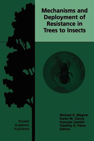 Mechanisms and Deployment of Resistance in Trees to Insects  by  Michael R. Wagner