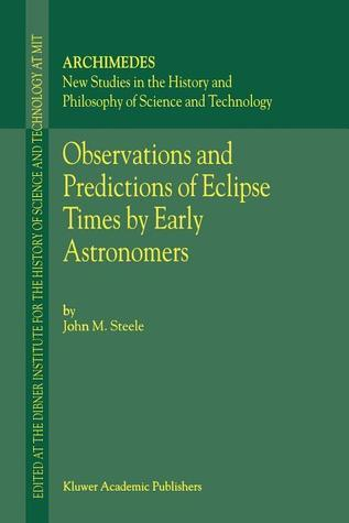 Observations and Predictions of Eclipse Times Early Astronomers by J.M. Steele