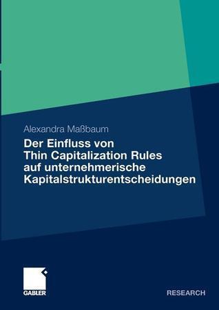 Der Einfluss Von Thin Capitalization Rules Auf Unternehmerische Kapitalstrukturentscheidungen Alexandra Ma Baum