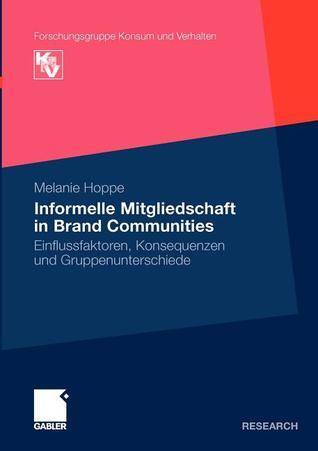 Informelle Mitgliedschaft in Brand Communities: Einflussfaktoren, Konsequenzen Und Gruppenunterschiede  by  Melanie Hoppe