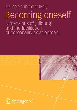 Becoming Oneself: Dimensions of Bildung and the Facilitation of Personality Development K. the Schneider