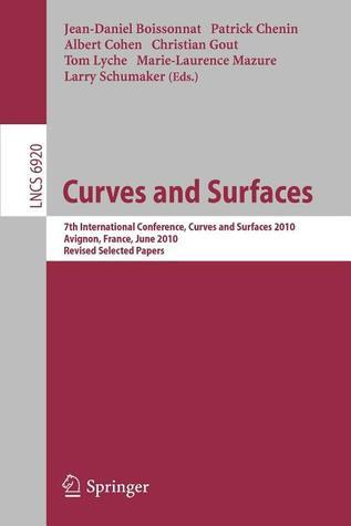 Curves and Surfaces: 7th International Conference, Avignon, France, June 24-30, 2010, Revised Selected Papers  by  Jean-Daniel Boissonnat