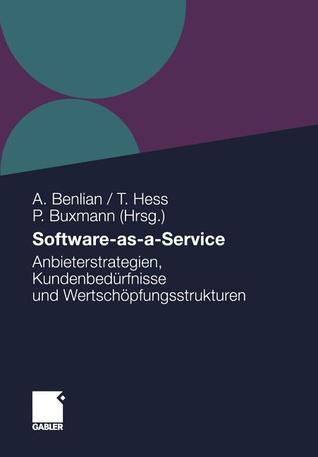 Software-as-a-service: Anbieterstrategien, Kundenbedürfnisse und Wertschöpfungsstrukturen Alexander Benlian