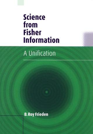 Science from Fisher Information: A Unification  by  B. Roy Frieden
