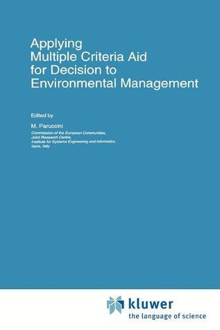 Applying Multiple Criteria Aid for Decision to Environmental Management  by  Massimo Paruccini