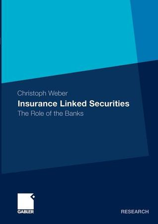 Insurance Linked Securities: The Role of the Banks  by  Christoph Weber