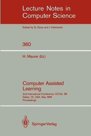 Computer Assisted Learning: 2nd International Conference, Iccal 89, Dallas, TX, USA, May 9-11, 1989. Proceedings Hermann Maurer